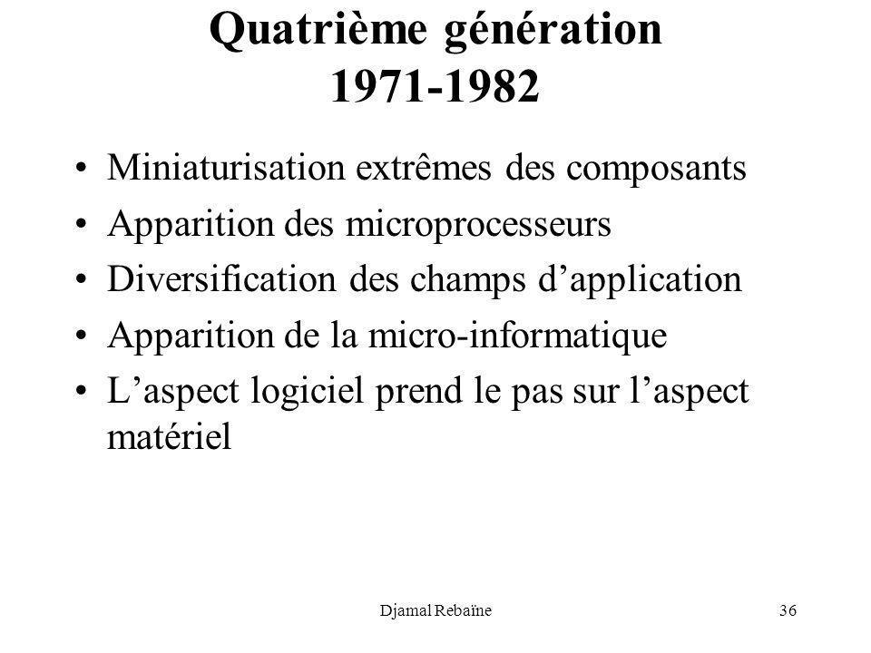 Djamal Rebaïne36 Quatrième génération 1971-1982 Miniaturisation extrêmes des composants Apparition des microprocesseurs Diversification des champs dap