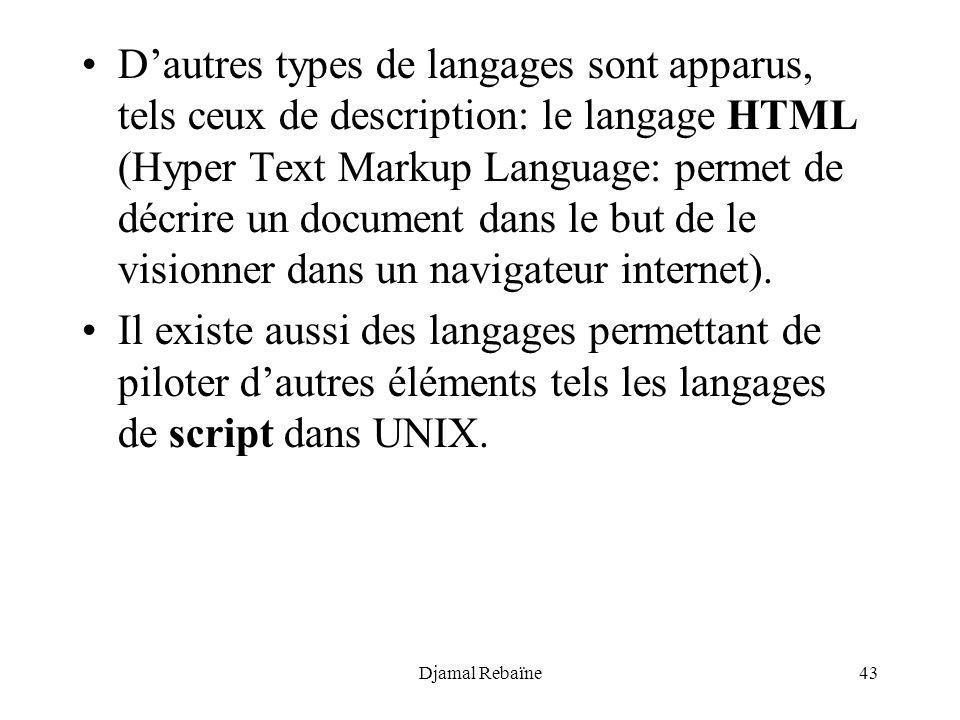Djamal Rebaïne43 Dautres types de langages sont apparus, tels ceux de description: le langage HTML (Hyper Text Markup Language: permet de décrire un d