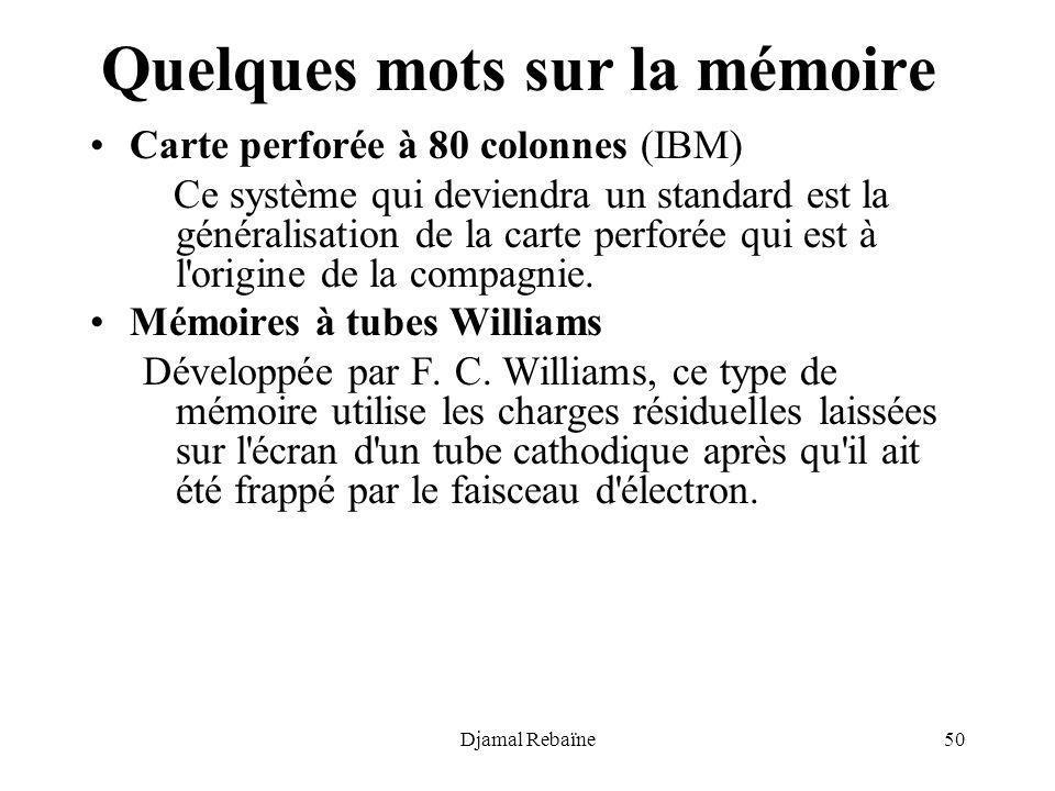 Djamal Rebaïne50 Quelques mots sur la mémoire Carte perforée à 80 colonnes (IBM) Ce système qui deviendra un standard est la généralisation de la cart