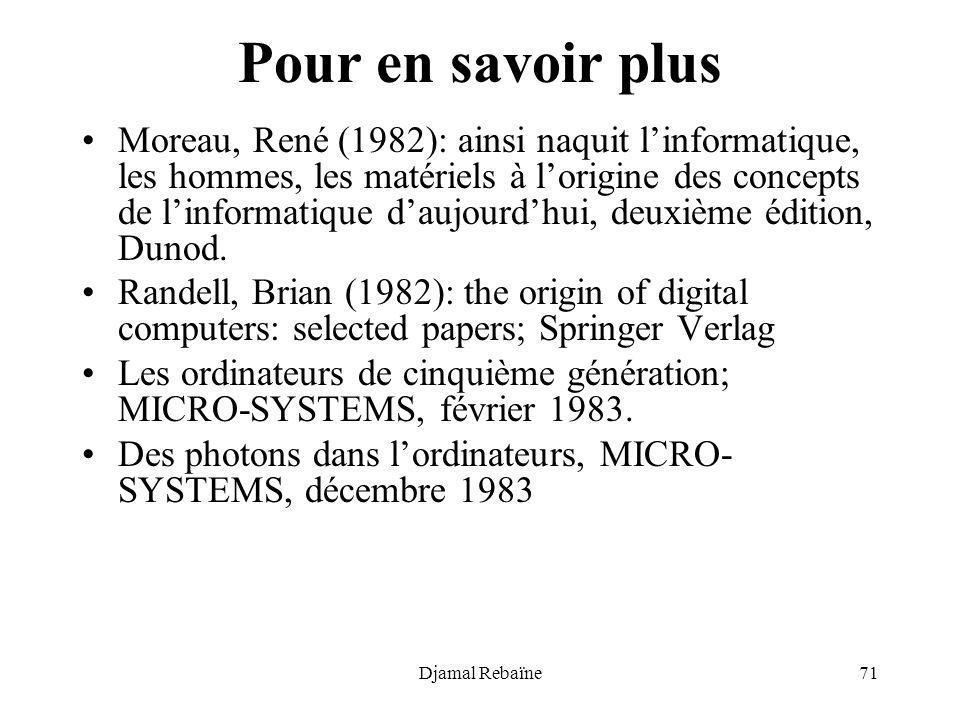 Djamal Rebaïne71 Pour en savoir plus Moreau, René (1982): ainsi naquit linformatique, les hommes, les matériels à lorigine des concepts de linformatiq
