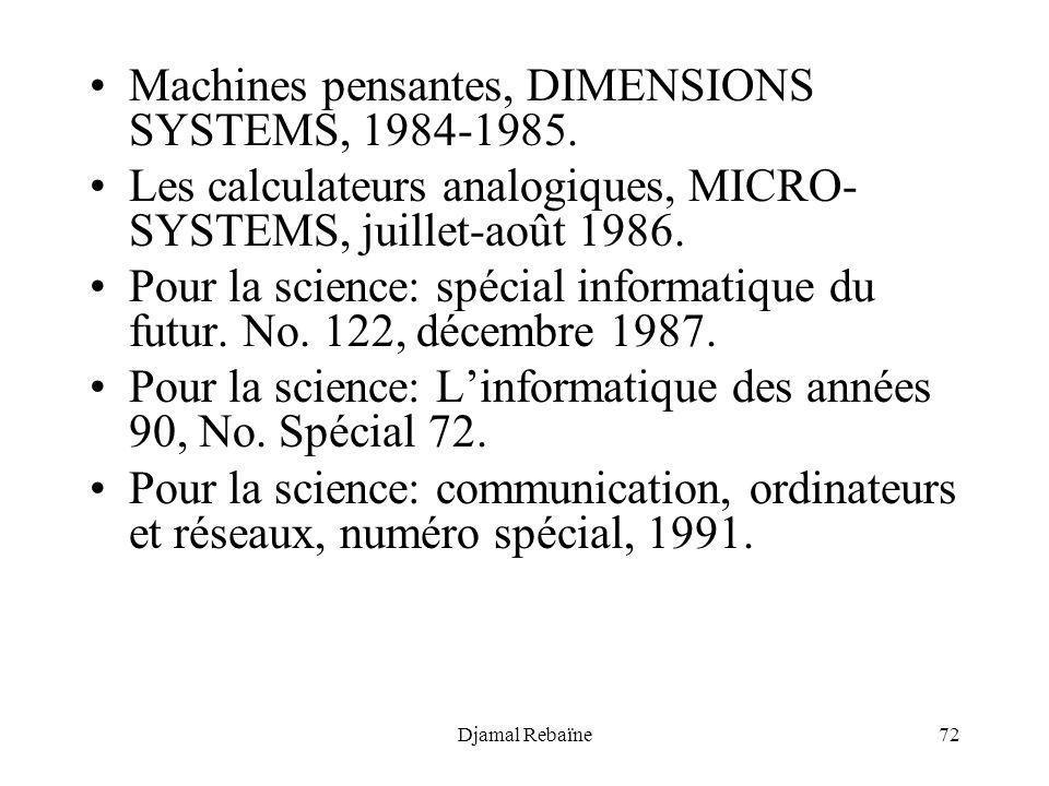 Djamal Rebaïne72 Machines pensantes, DIMENSIONS SYSTEMS, 1984-1985. Les calculateurs analogiques, MICRO- SYSTEMS, juillet-août 1986. Pour la science: