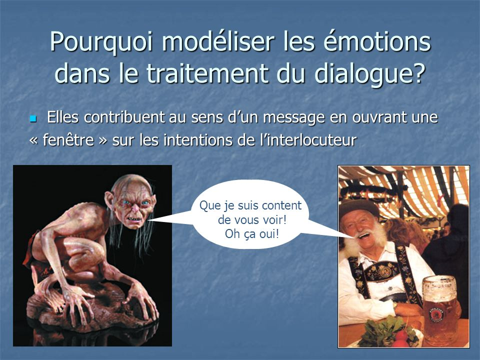 Pourquoi modéliser les émotions dans le traitement du dialogue? Elles contribuent au sens dun message en ouvrant une Elles contribuent au sens dun mes