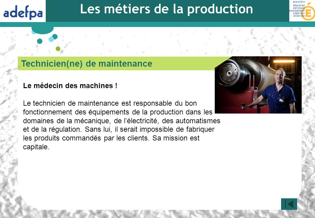 Technicien(ne) de maintenance Le médecin des machines ! Le technicien de maintenance est responsable du bon fonctionnement des équipements de la produ