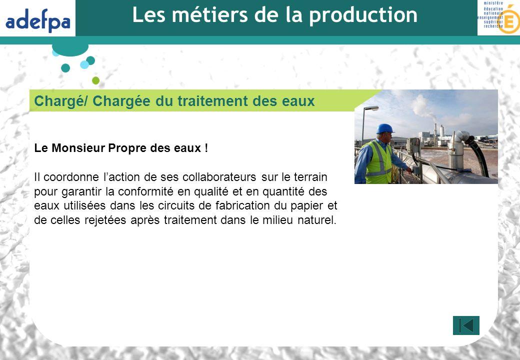 Chargé/ Chargée du traitement des eaux Le Monsieur Propre des eaux ! Il coordonne laction de ses collaborateurs sur le terrain pour garantir la confor
