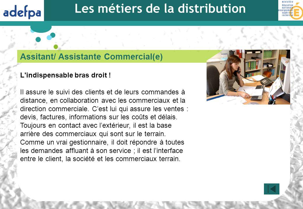 Assitant/ Assistante Commercial(e) L'indispensable bras droit ! Il assure le suivi des clients et de leurs commandes à distance, en collaboration avec