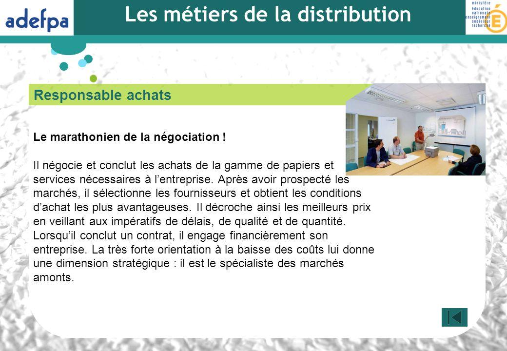 Responsable achats Le marathonien de la négociation ! Il négocie et conclut les achats de la gamme de papiers et services nécessaires à lentreprise. A