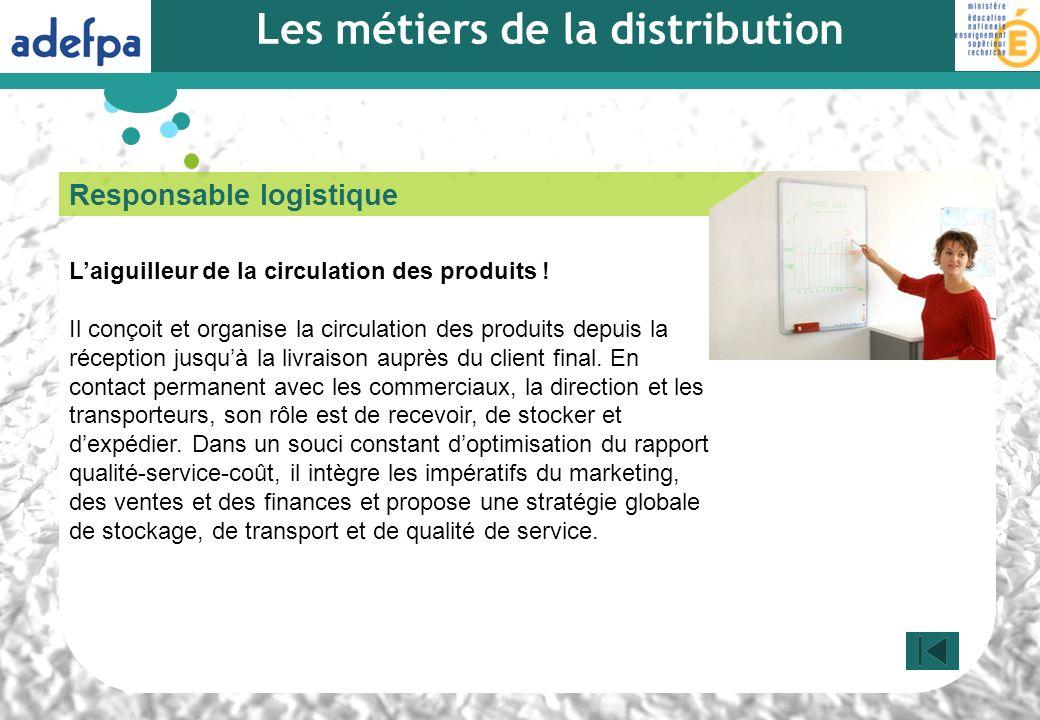 Responsable logistique Laiguilleur de la circulation des produits ! Il conçoit et organise la circulation des produits depuis la réception jusquà la l