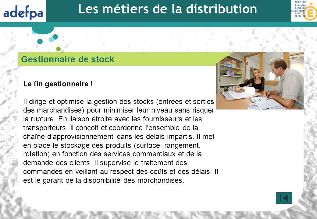 Gestionnaire de stock Le fin gestionnaire ! Il dirige et optimise la gestion des stocks (entrées et sorties des marchandises) pour minimiser leur nive