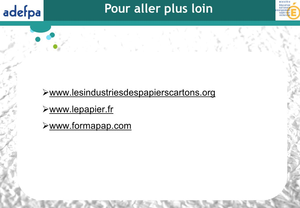 www.lesindustriesdespapierscartons.org www.lepapier.fr www.formapap.com Pour aller plus loin