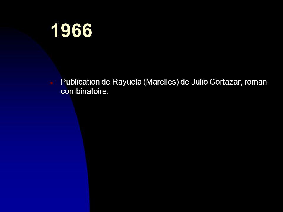 1966 n Publication de Rayuela (Marelles) de Julio Cortazar, roman combinatoire.