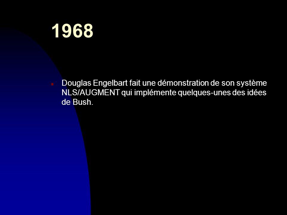 1968 n Douglas Engelbart fait une démonstration de son système NLS/AUGMENT qui implémente quelques-unes des idées de Bush.