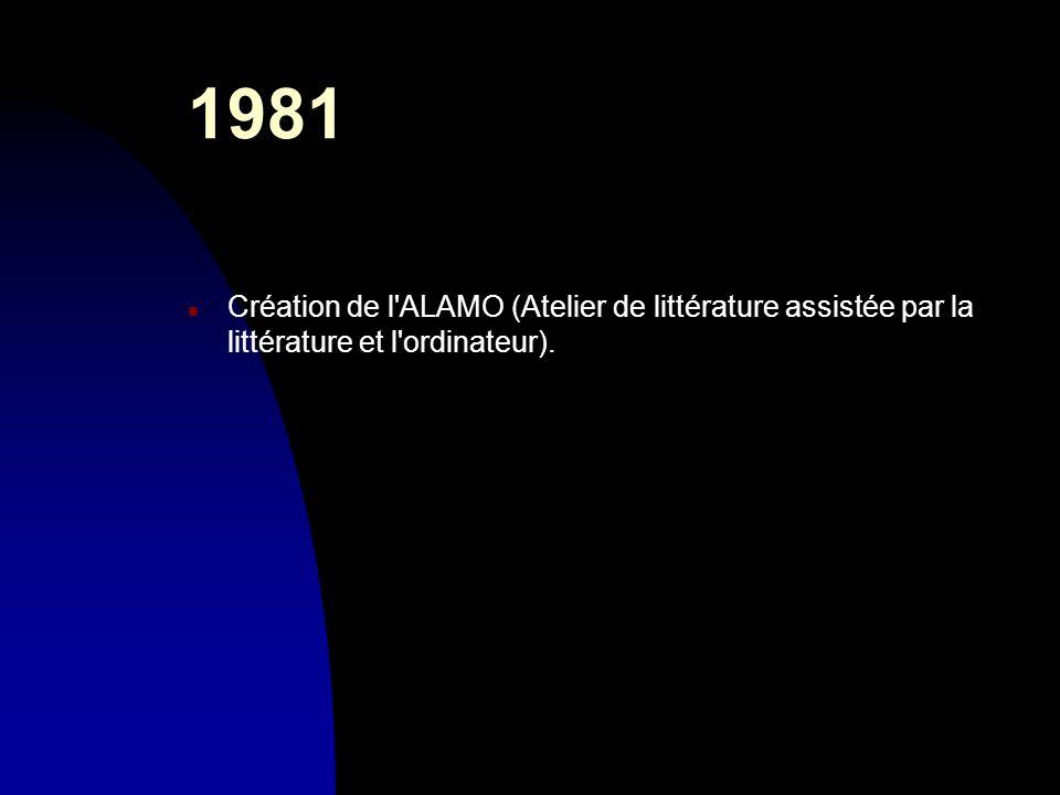1981 n Création de l'ALAMO (Atelier de littérature assistée par la littérature et l'ordinateur).