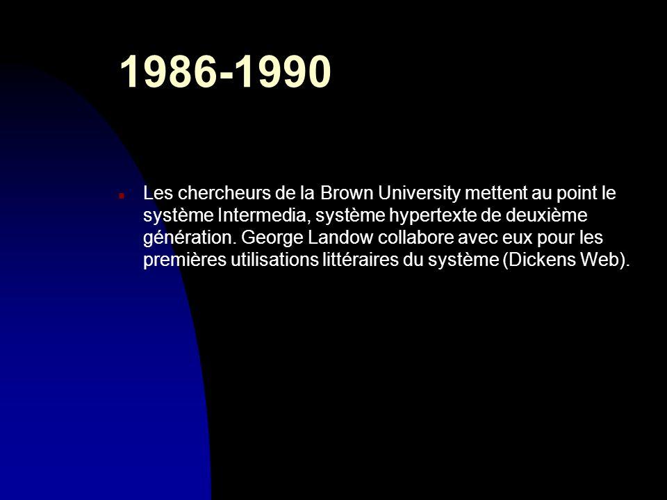 1986-1990 n Les chercheurs de la Brown University mettent au point le système Intermedia, système hypertexte de deuxième génération. George Landow col