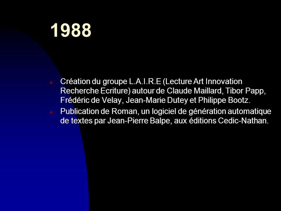 1988 n Création du groupe L.A.I.R.E (Lecture Art Innovation Recherche Ecriture) autour de Claude Maillard, Tibor Papp, Frédéric de Velay, Jean-Marie D