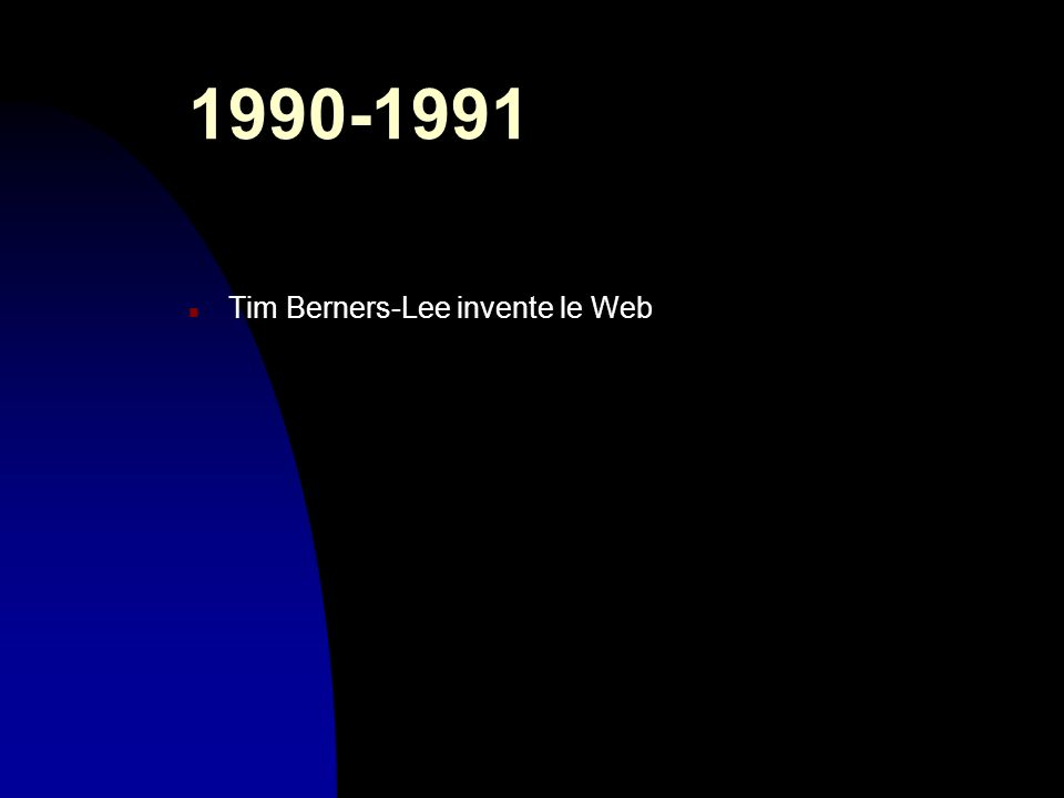 1990-1991 n Tim Berners-Lee invente le Web
