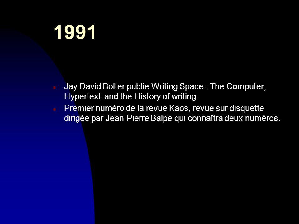 1991 n Jay David Bolter publie Writing Space : The Computer, Hypertext, and the History of writing. n Premier numéro de la revue Kaos, revue sur disqu