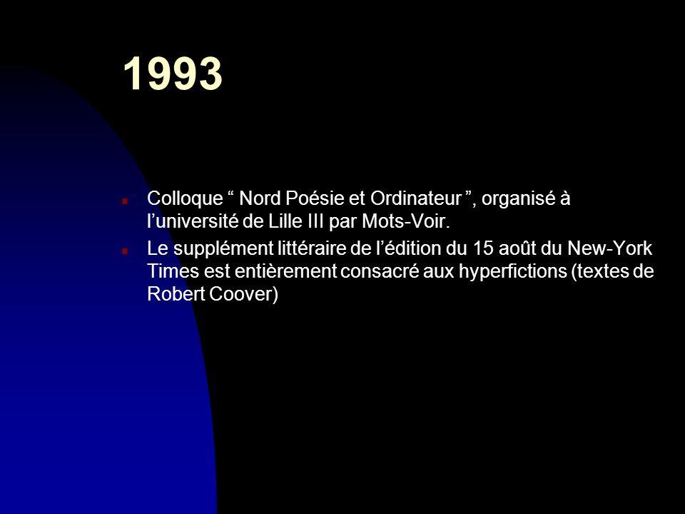 1993 n Colloque Nord Poésie et Ordinateur, organisé à luniversité de Lille III par Mots-Voir. n Le supplément littéraire de lédition du 15 août du New