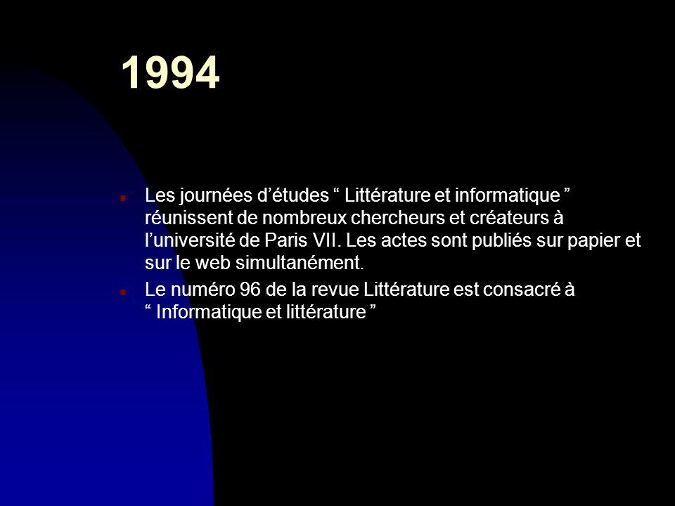 1994 n Les journées détudes Littérature et informatique réunissent de nombreux chercheurs et créateurs à luniversité de Paris VII. Les actes sont publ