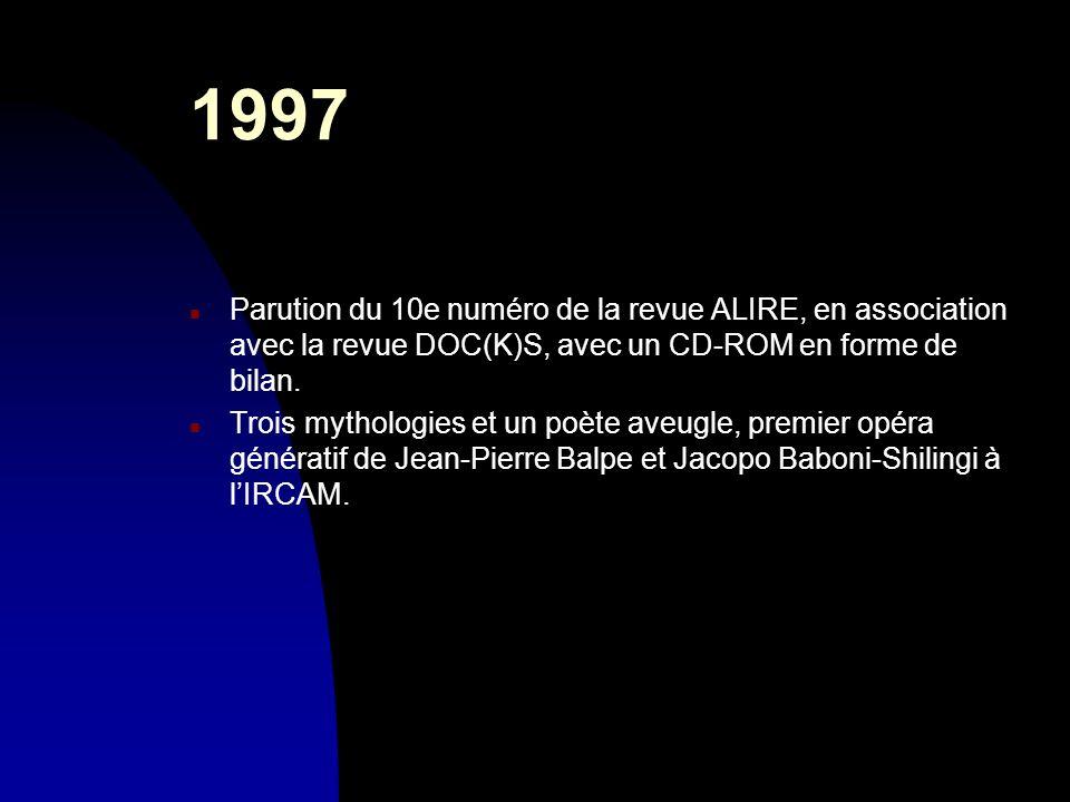 1997 n Parution du 10e numéro de la revue ALIRE, en association avec la revue DOC(K)S, avec un CD-ROM en forme de bilan. n Trois mythologies et un poè