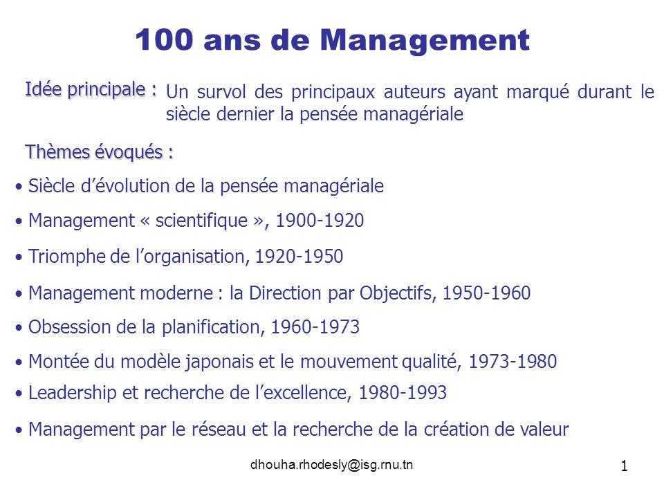 dhouha.rhodesly@isg.rnu.tn 100 ans de Management Un survol des principaux auteurs ayant marqué durant le siècle dernier la pensée managériale 1 Siècle