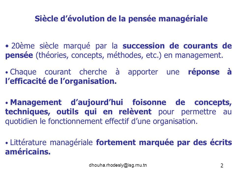 dhouha.rhodesly@isg.rnu.tn 20ème siècle marqué par la succession de courants de pensée (théories, concepts, méthodes, etc.) en management. 2 Siècle dé