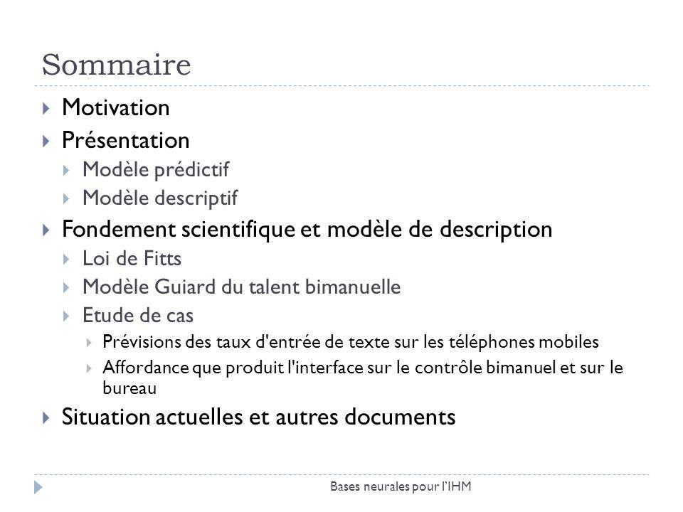Sommaire Motivation Présentation Modèle prédictif Modèle descriptif Fondement scientifique et modèle de description Loi de Fitts Modèle Guiard du tale