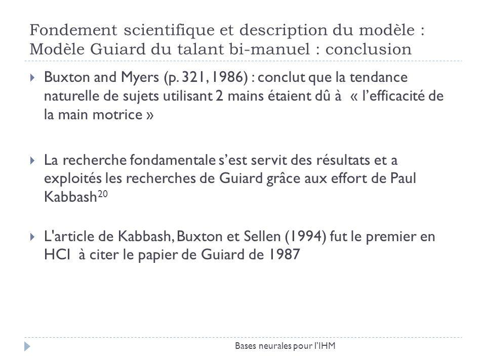 Fondement scientifique et description du modèle : Modèle Guiard du talant bi-manuel : conclusion Buxton and Myers (p. 321, 1986) : conclut que la tend