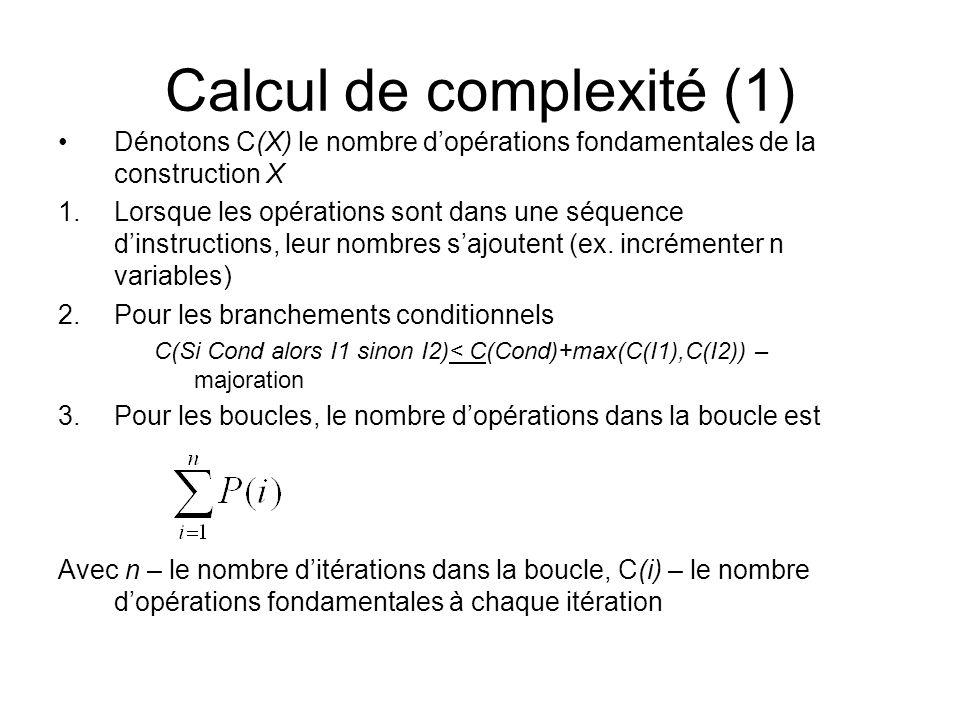 Calcul de complexité (1) Dénotons C(X) le nombre dopérations fondamentales de la construction X 1.Lorsque les opérations sont dans une séquence dinstr
