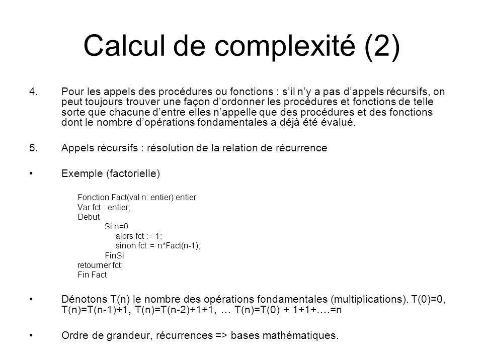 Calcul de complexité (2) 4.Pour les appels des procédures ou fonctions : sil ny a pas dappels récursifs, on peut toujours trouver une façon dordonner