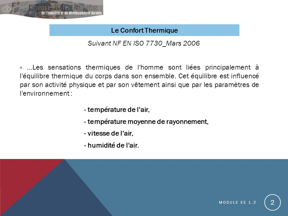 Le Confort Thermique Suivant NF EN ISO 7730_Mars 2006 « …Les sensations thermiques de l homme sont liées principalement à l équilibre thermique du corps dans son ensemble.