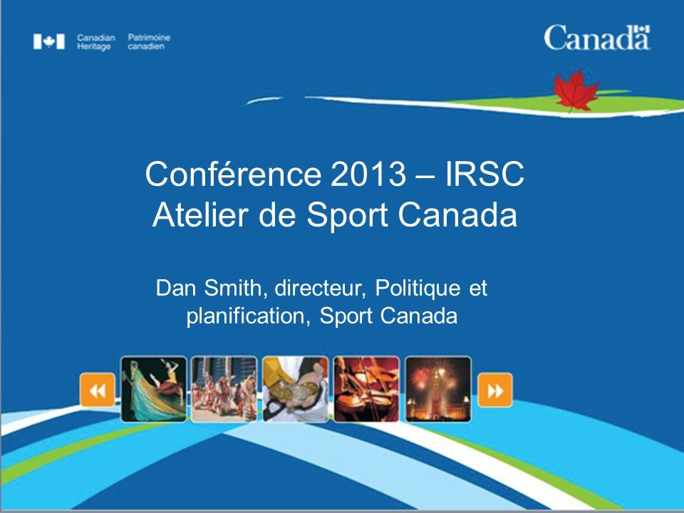 Conférence 2013 – IRSC Atelier de Sport Canada Dan Smith, directeur, Politique et planification, Sport Canada