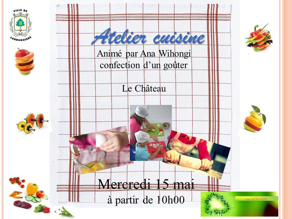 Atelier cuisine Animé par Ana Wihongi confection dun goûter Le Château Mercredi 15 mai à partir de 10h00 « Lab VIS TA MINE »