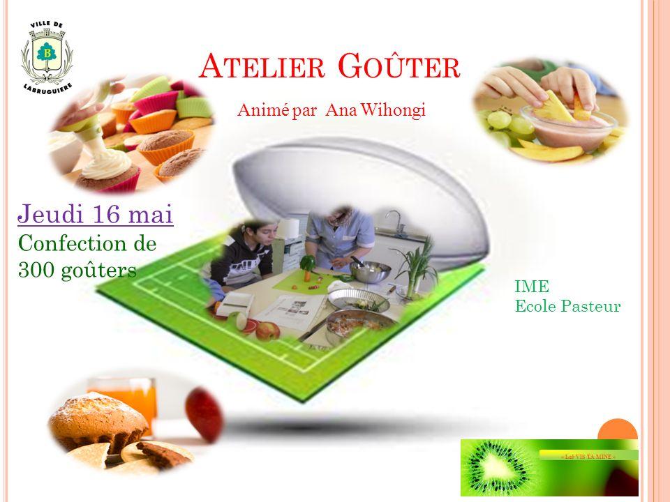 A TELIER G OÛTER « Lab VIS TA MINE » Jeudi 16 mai IME Ecole Pasteur Confection de 300 goûters Animé par Ana Wihongi