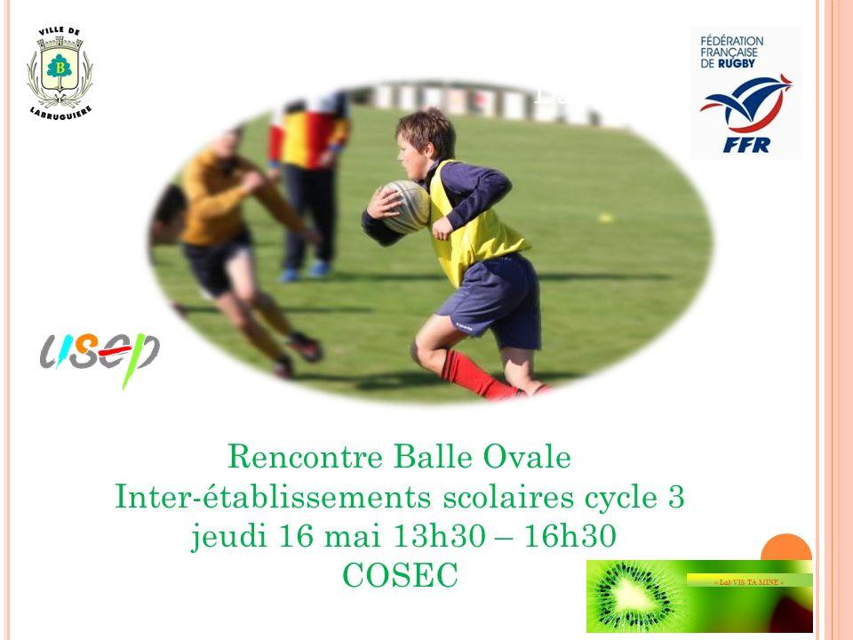Rencontre Balle Ovale Inter-établissements scolaires cycle 3 jeudi 16 mai 13h30 – 16h30 COSEC « Lab VIS TA MINE »