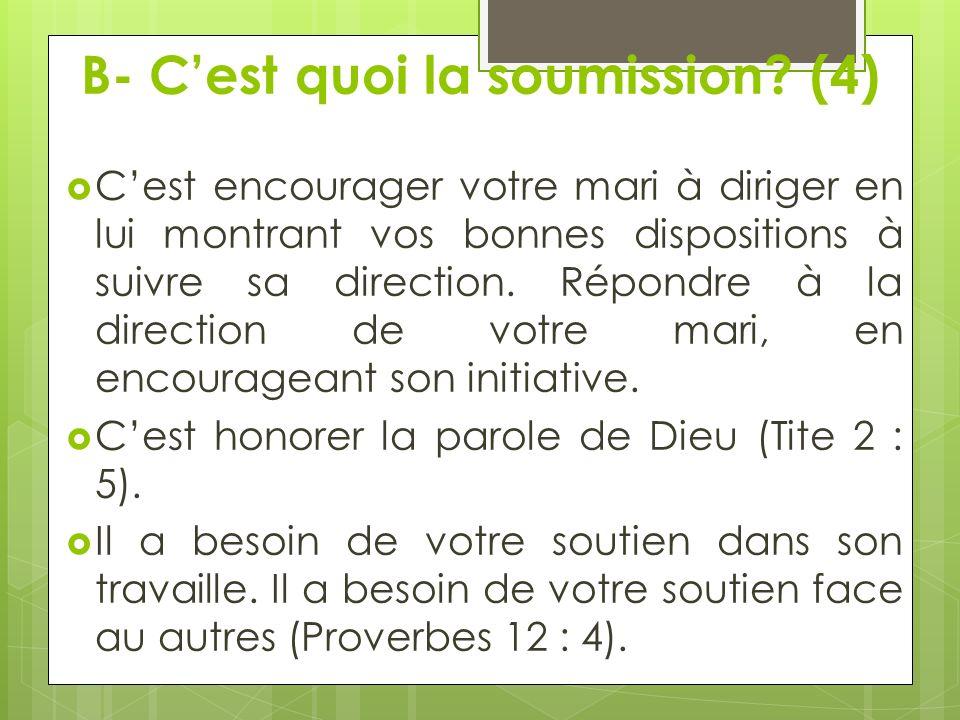B- Cest quoi la soumission? (4) Cest encourager votre mari à diriger en lui montrant vos bonnes dispositions à suivre sa direction. Répondre à la dire