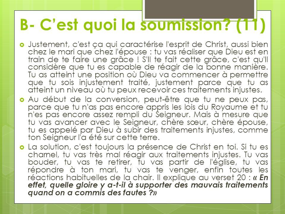 B- Cest quoi la soumission? (11) Justement, c'est ça qui caractérise l'esprit de Christ, aussi bien chez le mari que chez l'épouse : tu vas réaliser q