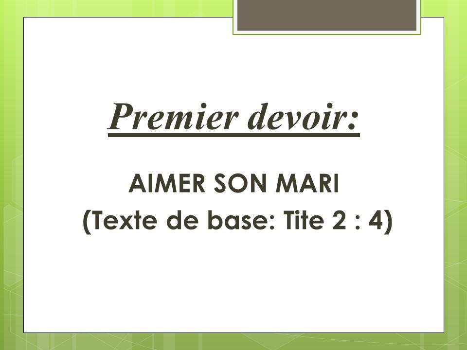 Premier devoir: AIMER SON MARI (Texte de base: Tite 2 : 4)