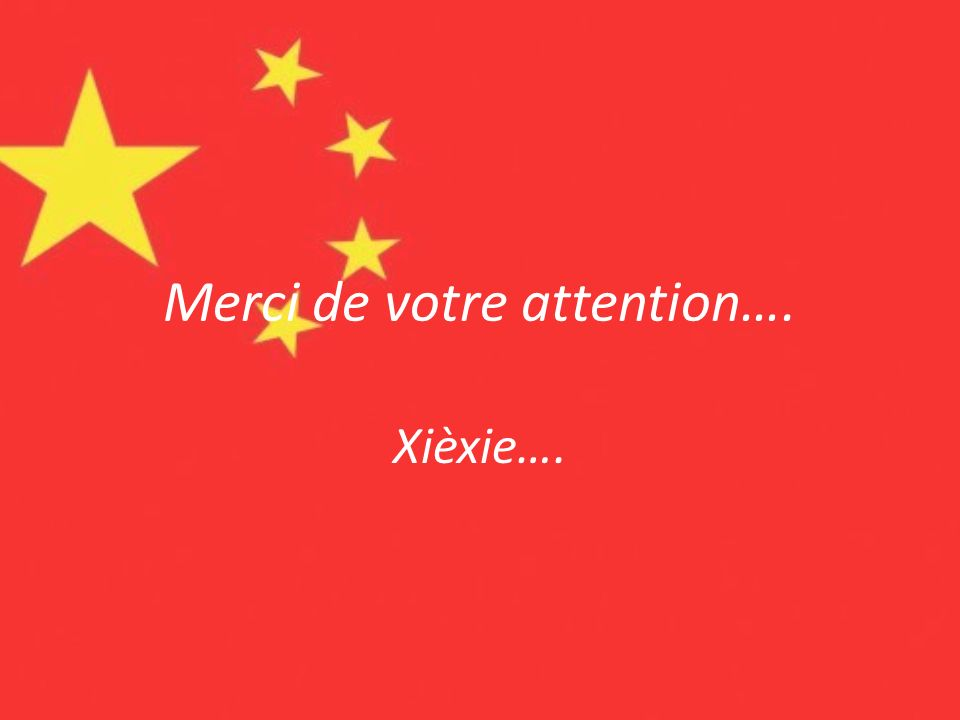 Merci de votre attention…. Xièxie….