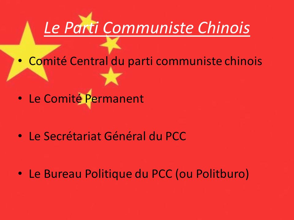 Le Parti Communiste Chinois Comité Central du parti communiste chinois Le Comité Permanent Le Secrétariat Général du PCC Le Bureau Politique du PCC (o