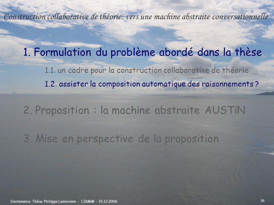Soutenance Thèse Philippe Lemoisson - LIRMM – 15.12.2006 16 1.