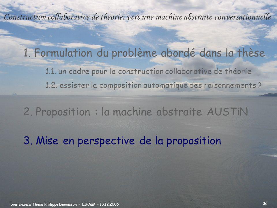 Soutenance Thèse Philippe Lemoisson - LIRMM – 15.12.2006 36 1.