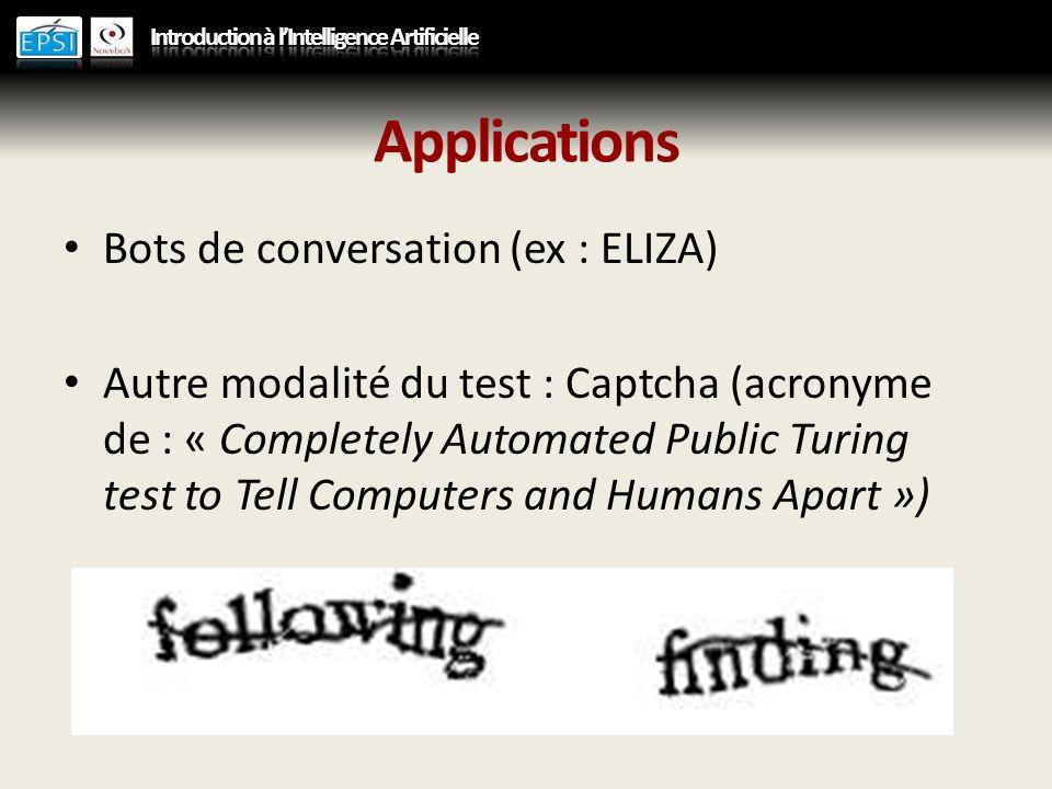 Applications Bots de conversation (ex : ELIZA) Autre modalité du test : Captcha (acronyme de : « Completely Automated Public Turing test to Tell Compu