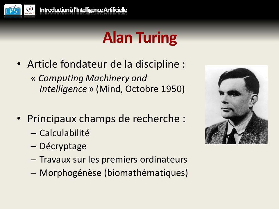Alan Turing Article fondateur de la discipline : « Computing Machinery and Intelligence » (Mind, Octobre 1950) Principaux champs de recherche : – Calc