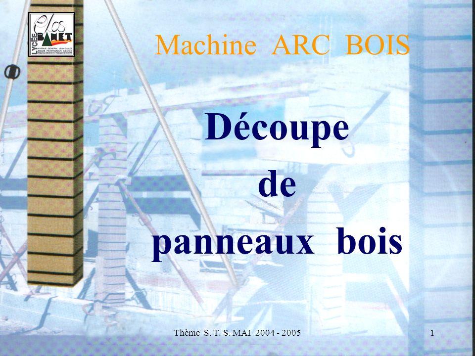Thème S. T. S. MAI 2004 - 20051 Machine ARC BOIS Découpe de panneaux bois