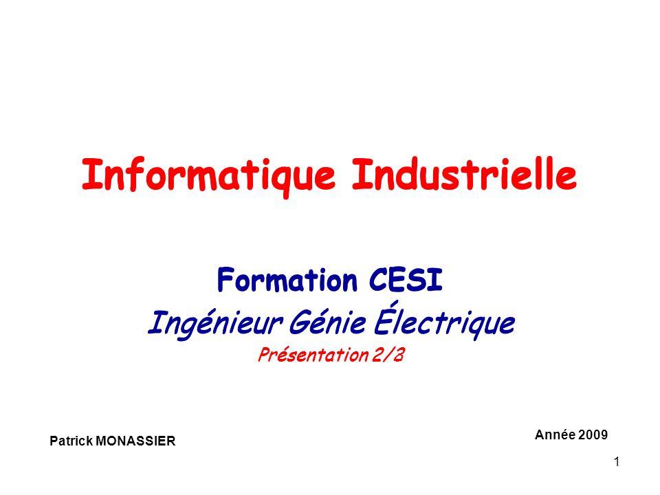 1 Informatique Industrielle Formation CESI Ingénieur Génie Électrique Présentation 2/2 Patrick MONASSIER Année 2009 Informatique Industrielle Formatio