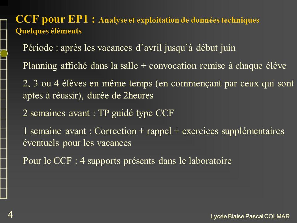 Lycée Blaise Pascal COLMAR 4 CCF pour EP1 : Analyse et exploitation de données techniques Quelques éléments Période : après les vacances davril jusquà
