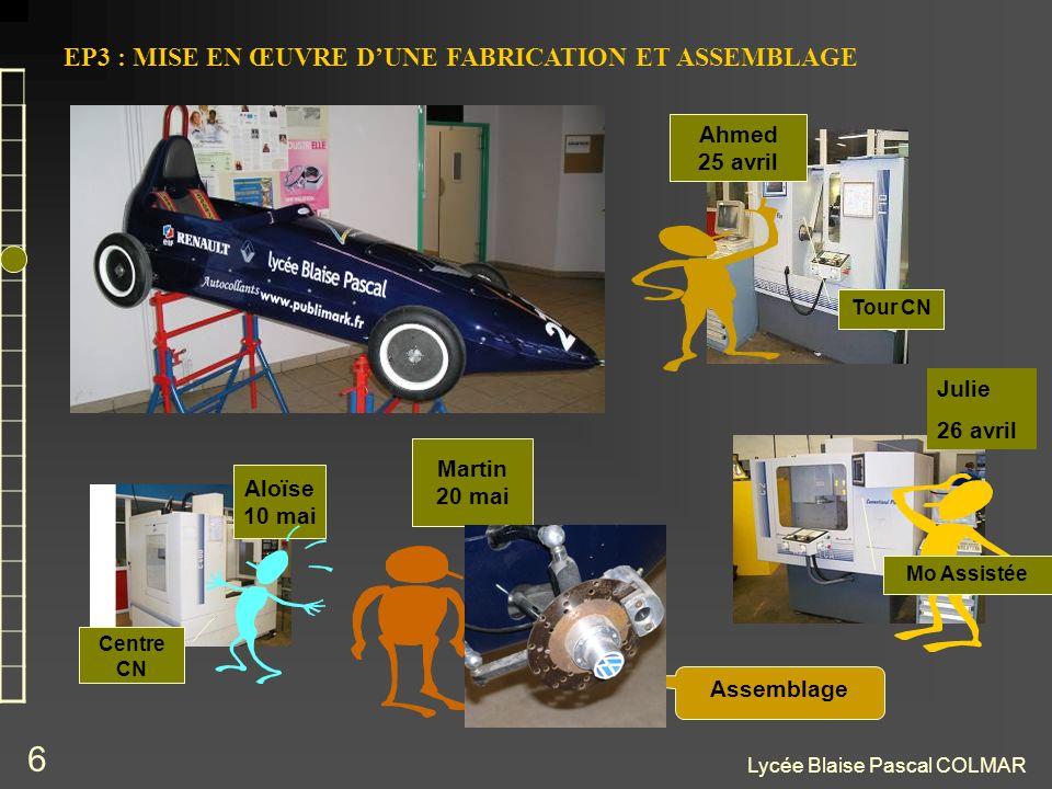 Lycée Blaise Pascal COLMAR 7 Durée (8h environ) Deux types de Machines outils Réalisation de pièces Centre CN Durée (4h environ) Assemblage des pièces Adaptée à situation EP3 : MISE EN ŒUVRE DUNE FABRICATION ET ASSEMBLAGE Mo Assistée