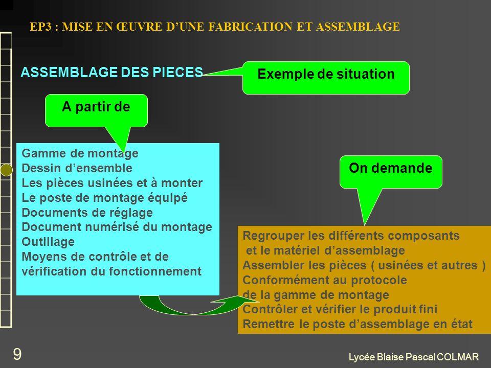 Lycée Blaise Pascal COLMAR 9 EP3 : MISE EN ŒUVRE DUNE FABRICATION ET ASSEMBLAGE ASSEMBLAGE DES PIECES Exemple de situation Gamme de montage Dessin den