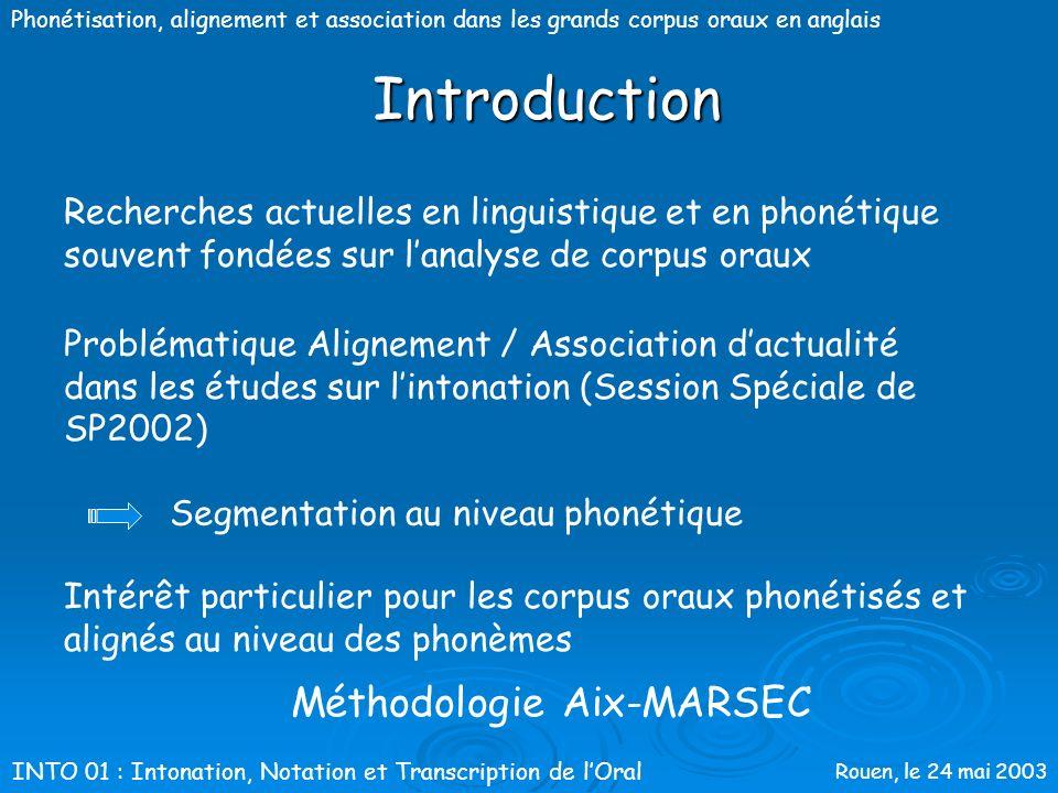 Rouen, le 24 mai 2003 Phonétisation, alignement et association dans les grands corpus oraux en anglais Caroline Bouzon, Cyril Auran & Daniel Hirst Lab