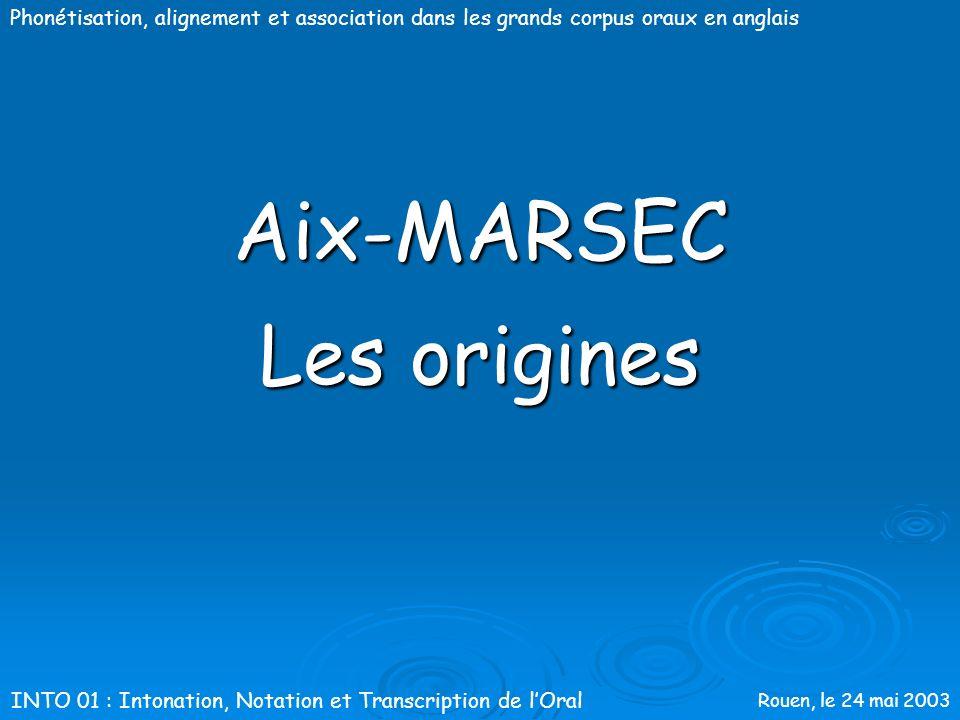 Rouen, le 24 mai 2003 Phonétisation, alignement et association dans les grands corpus oraux en anglaisPlan La méthodologie Aix-MARSEC Phonétisation br